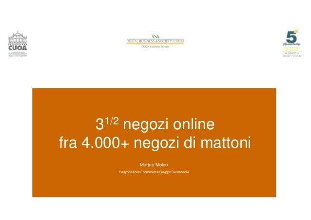 31/2 negozi online fra 4.000+ negozi di mattoni Matteo Molon Responsabile Ecommerce Gruppo Calzedonia