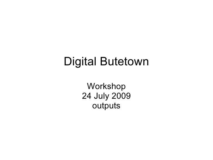 Digital Butetown Workshop 24 July 2009 outputs