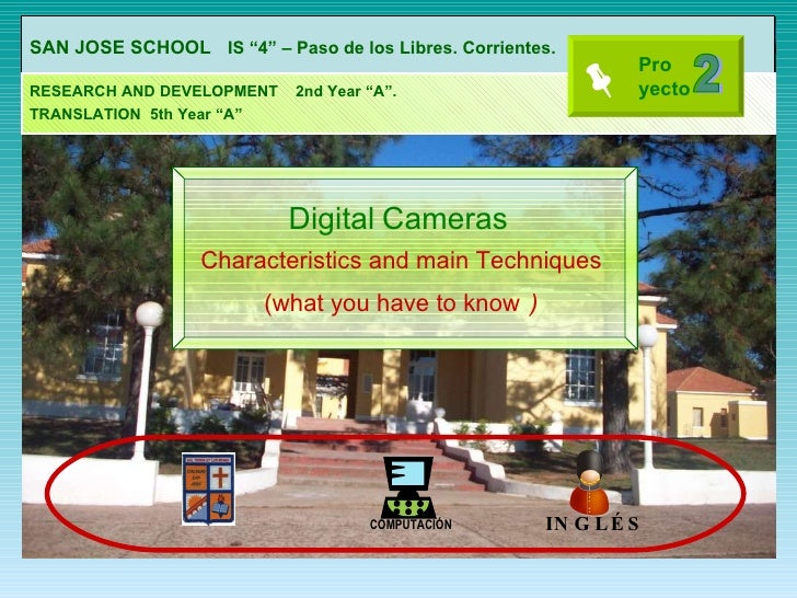 "Digital   Cameras Characteristics and main Techniques (what you have to know   ) SAN JOSE SCHOOL   IS ""4"" – Paso de los Li..."