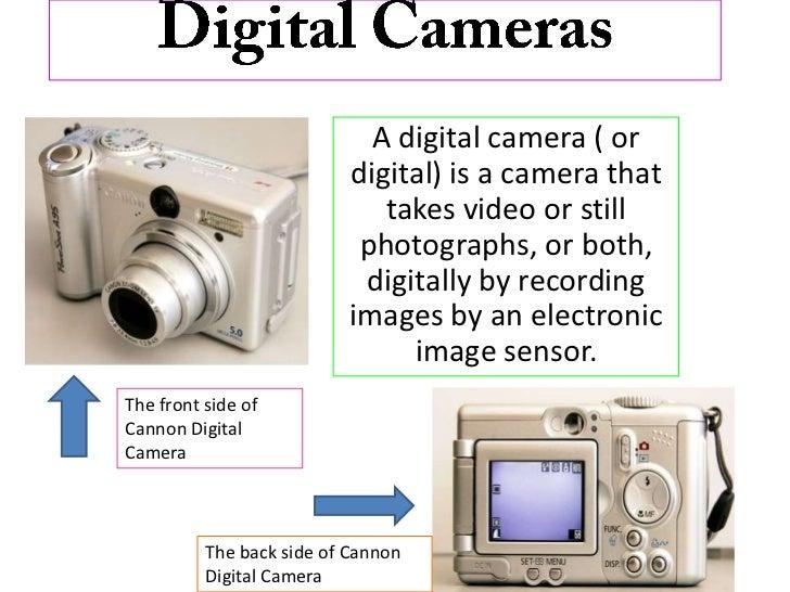 Digital Cameras<br />A digital camera ( or digital) is a camera that takes video or still photographs, or both, digitally ...