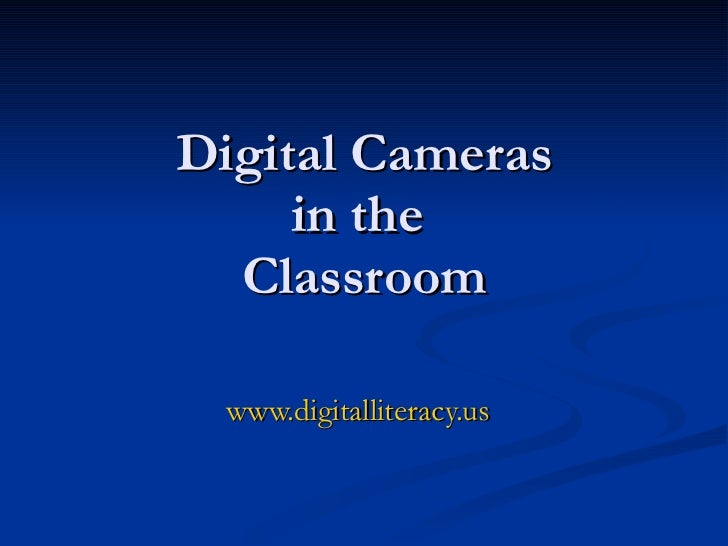 Digital Cameras in the  Classroom www.digitalliteracy.us