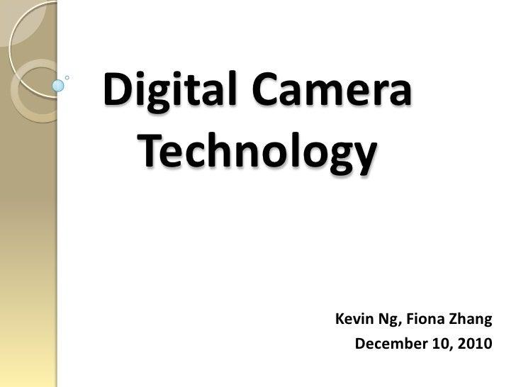 Digital Camera Technology<br />Kevin Ng, Fiona Zhang<br />December 10, 2010<br />