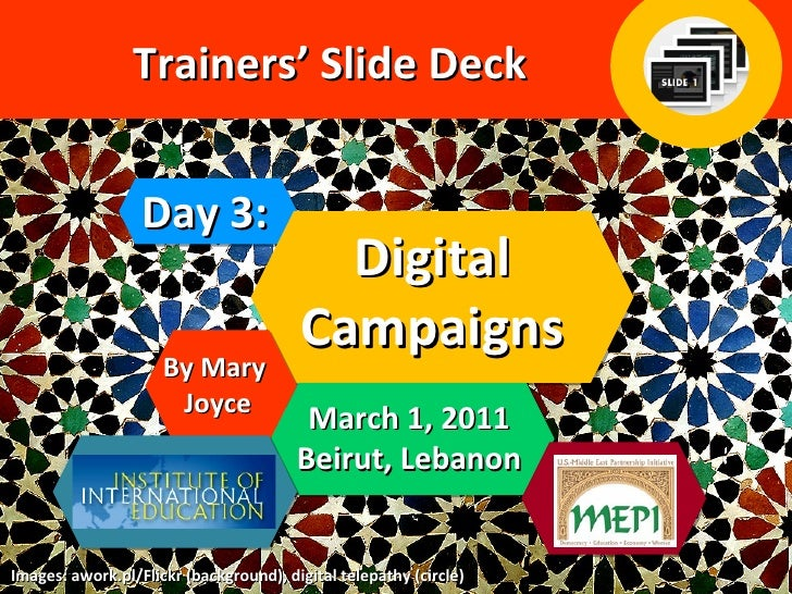 Day 3: Trainers' Slide Deck Digital Campaigns By Mary  Joyce March 1, 2011 Beirut, Lebanon Images: awork.pl/Flickr (backgr...