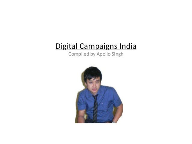 Digital Campaigns India   Compiled by Apollo Singh