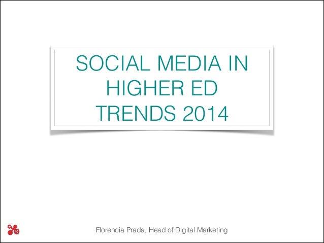 Florencia Prada, Head of Digital Marketing SOCIAL MEDIA IN HIGHER ED TRENDS 2014