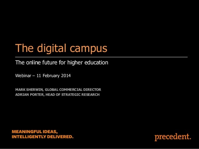 The digital campus The online future for higher education Webinar – 11 February 2014 MARK SHERWIN, GLOBAL COMMERCIAL DIREC...