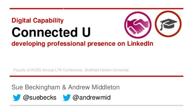 Digital Capability Connected U developing professional presence on LinkedIn Sue Beckingham & Andrew Middleton @andrewmid@s...