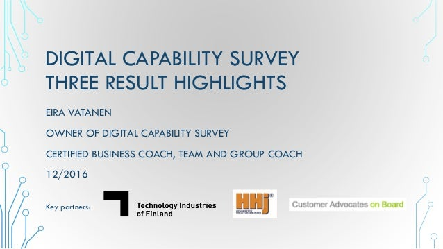 DIGITAL CAPABILITY SURVEY THREE RESULT HIGHLIGHTS EIRA VATANEN OWNER OF DIGITAL CAPABILITY SURVEY CERTIFIED BUSINESS COACH...