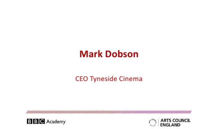 Mark DobsonCEO Tyneside Cinema