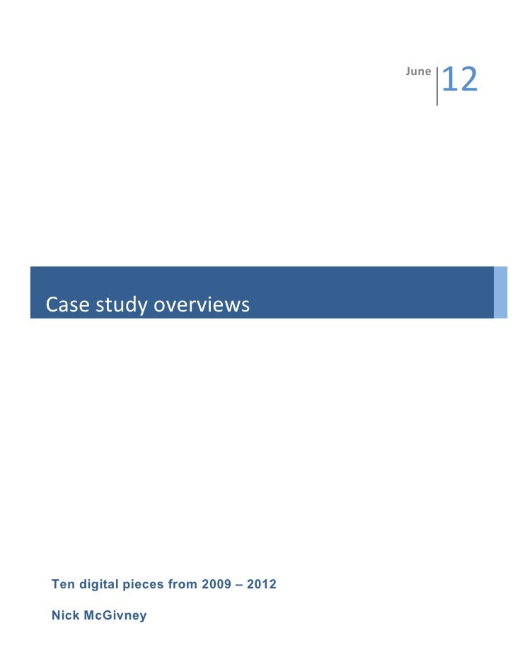 June	                                                   12	  Case	  study	  overviews	  Ten digital pieces from 2009 – 201...