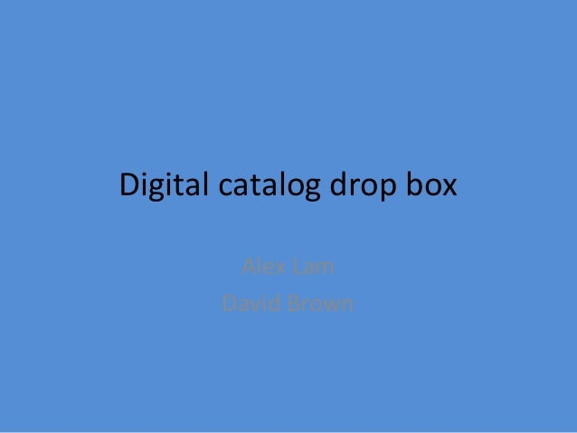Digital catalog drop box Alex Lam David Brown