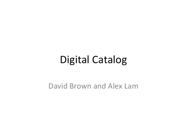 Digital Catalog David Brown and Alex Lam