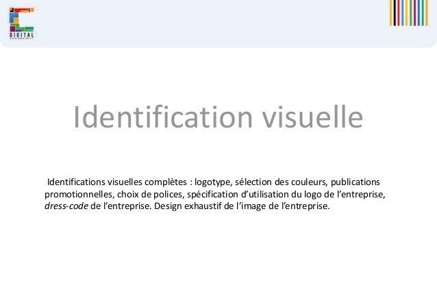 Identification visuelle Identifications visuelles complètes : logotype, sélection des couleurs, publications promotionnell...