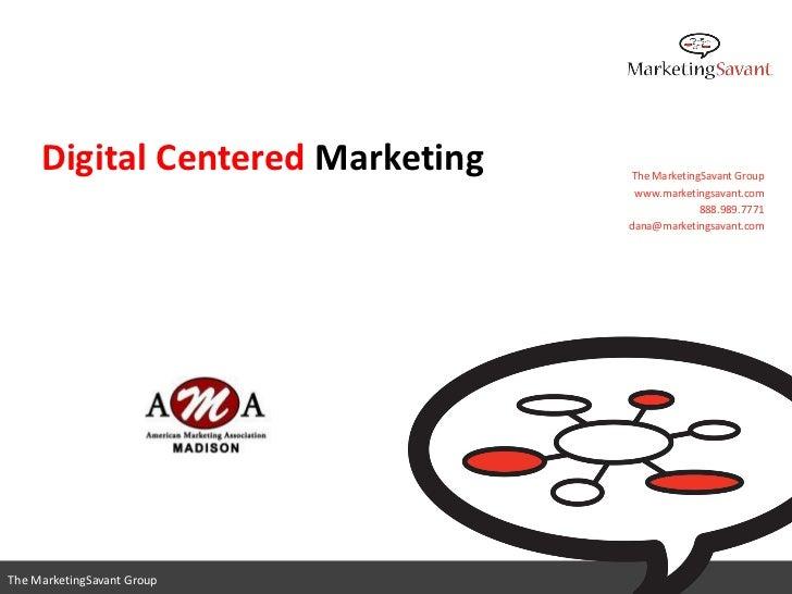 Digital Centered Marketing   The MarketingSavant Group                                   www.marketingsavant.com          ...