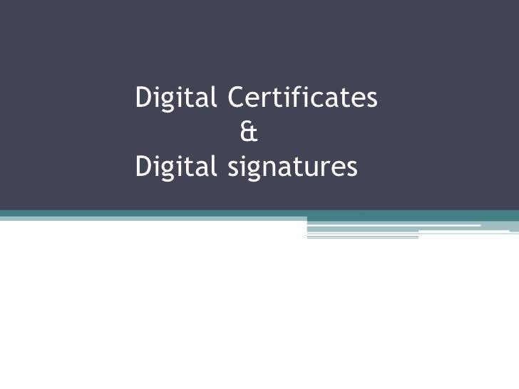 Digital Certificates         &Digital signatures