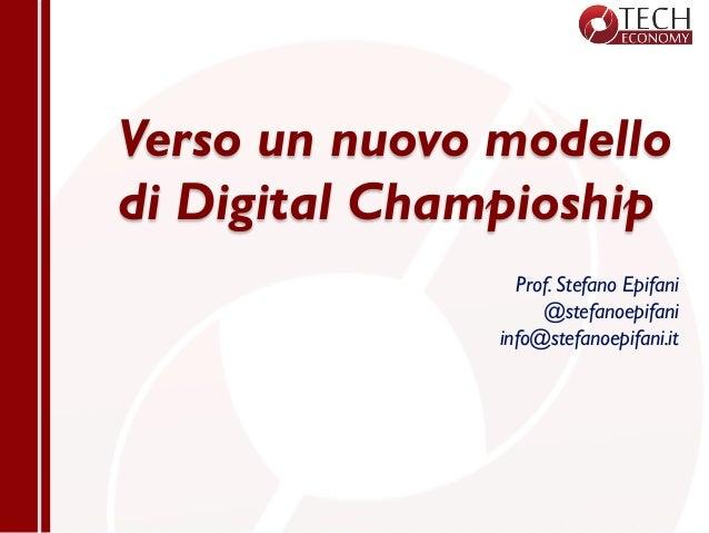 Verso un nuovo modello di Digital Champioship Prof. Stefano Epifani @stefanoepifani info@stefanoepifani.it