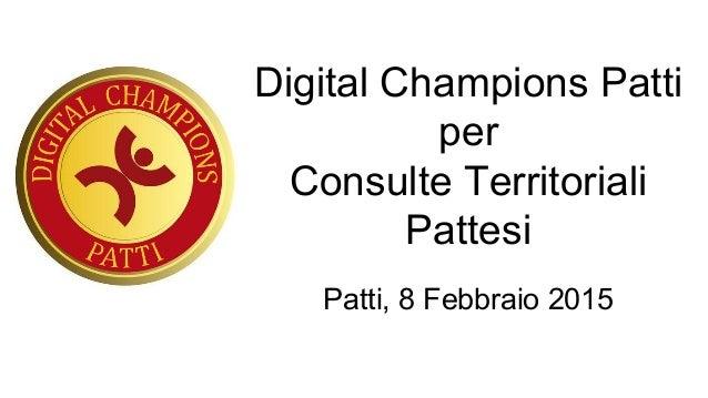 Digital Champions Patti per Consulte Territoriali Pattesi Patti, 8 Febbraio 2015