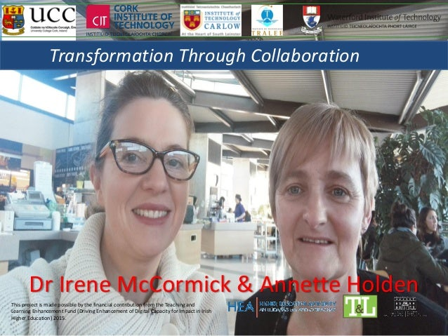 Dr Irene McCormick & Annette Holden This project is made possible by the financial contribution from the Teaching and Lear...