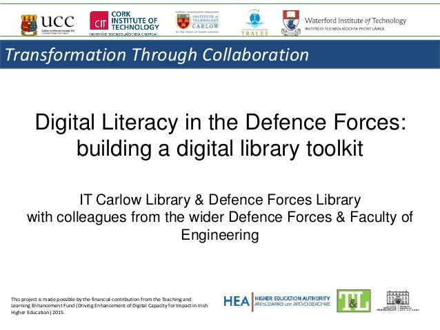 Digital Literacy in the Defence Forces: building a digital library toolkit IT Carlow Library & Defence Forces Library with...