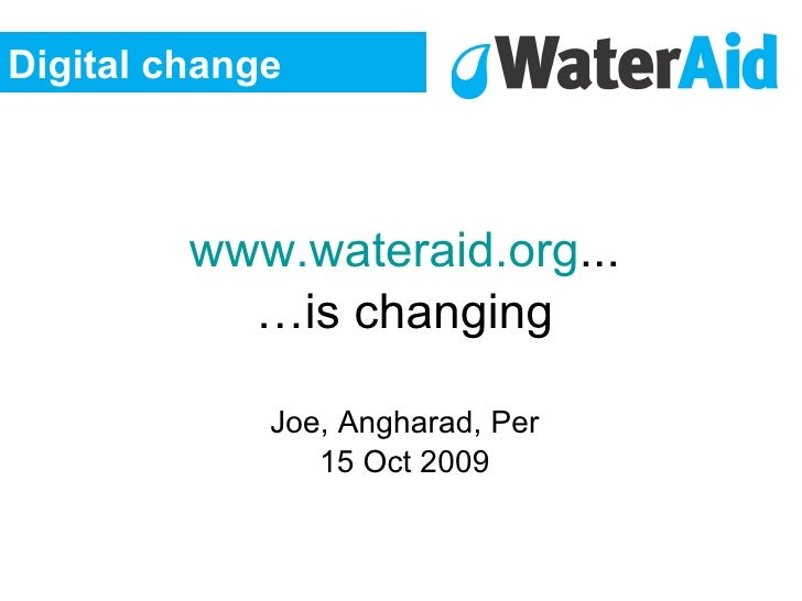 <ul><li>www.wateraid.org ... </li></ul><ul><li>… is changing </li></ul><ul><li>Joe, Angharad, Per </li></ul><ul><li>15 Oct...