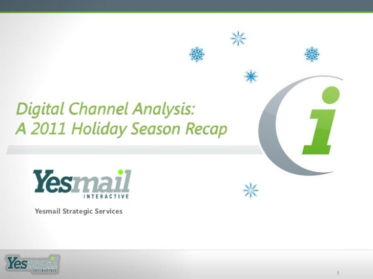 Digital Channel Analysis:A 2011 Holiday Season Recap  Yesmail Strategic Services                               1