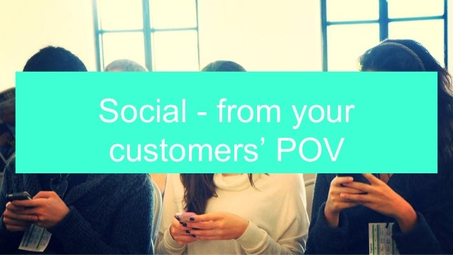 Social - from your customers' POV