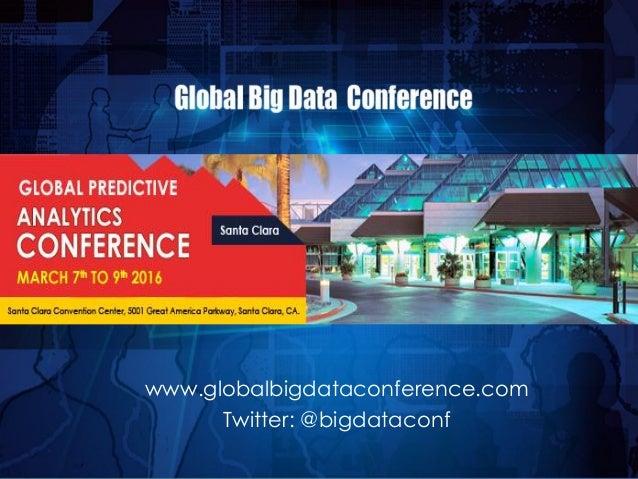 www.globalbigdataconference.com Twitter: @bigdataconf 1