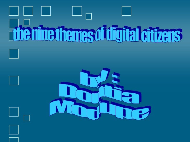 the nine themes of digital citizens  by : Dontia  Modupe