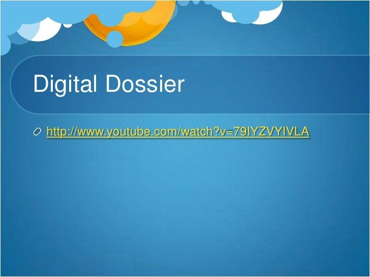 Digital Dossier<br />http://www.youtube.com/watch?v=79IYZVYIVLA<br />