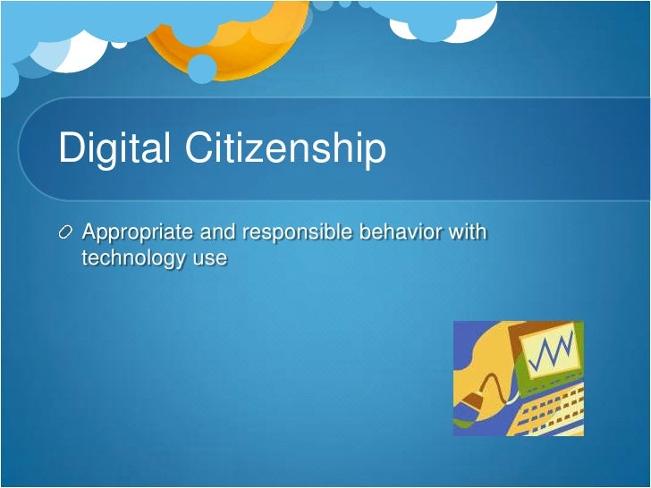 Digital Citizenship<br />Appropriate and responsible behavior with technology use<br />