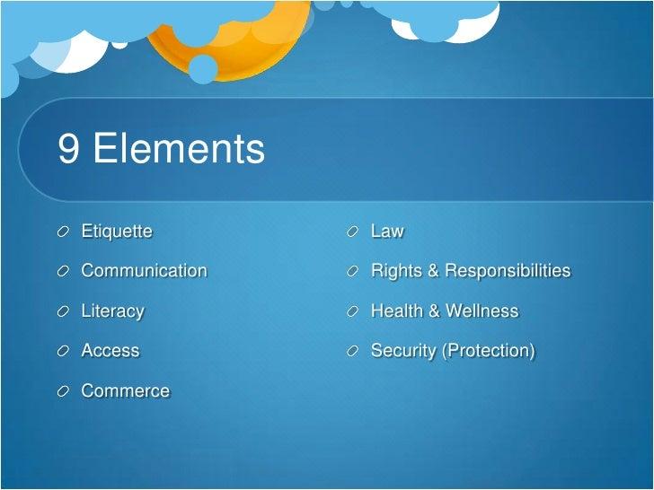 9 Elements<br />Etiquette<br />Communication<br />Literacy<br />Access<br />Commerce<br />Law<br />Rights & Responsibiliti...
