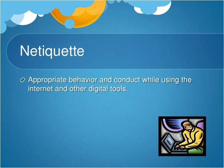 Netiquette<br />Appropriate behavior and conduct while using the internet and other digital tools.<br />