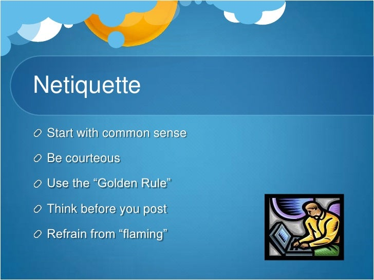 """Netiquette<br />Start with common sense<br />Be courteous<br />Use the """"Golden Rule""""<br />Think before you post<br />Refra..."""