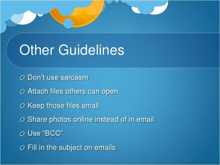 Other Guidelines<br />Don't use sarcasm<br />Attach files others can open <br />Keep those files small<br />Share photos o...