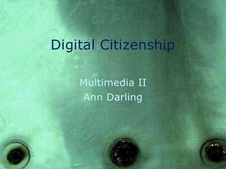 Digital Citizenship<br />Multimedia II<br />Ann Darling<br />