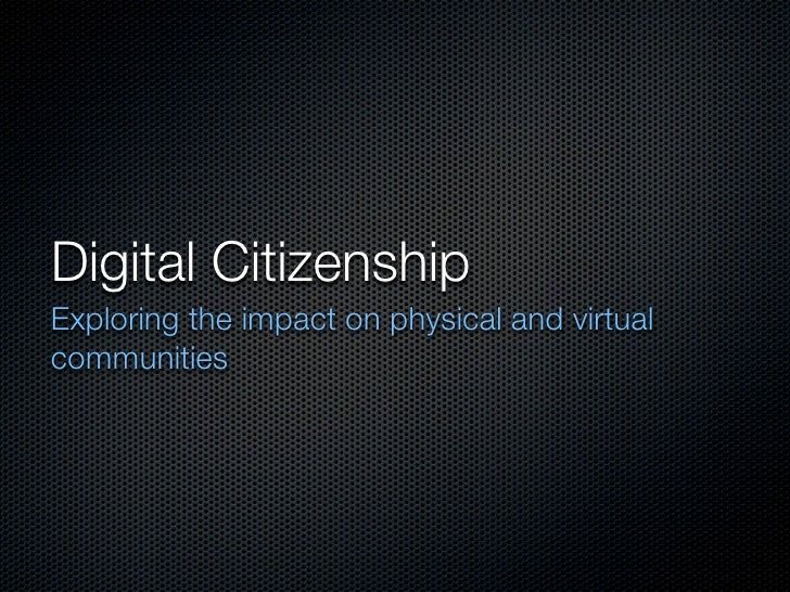 Digital Citizenship Exploring the impact on physical and virtual communities