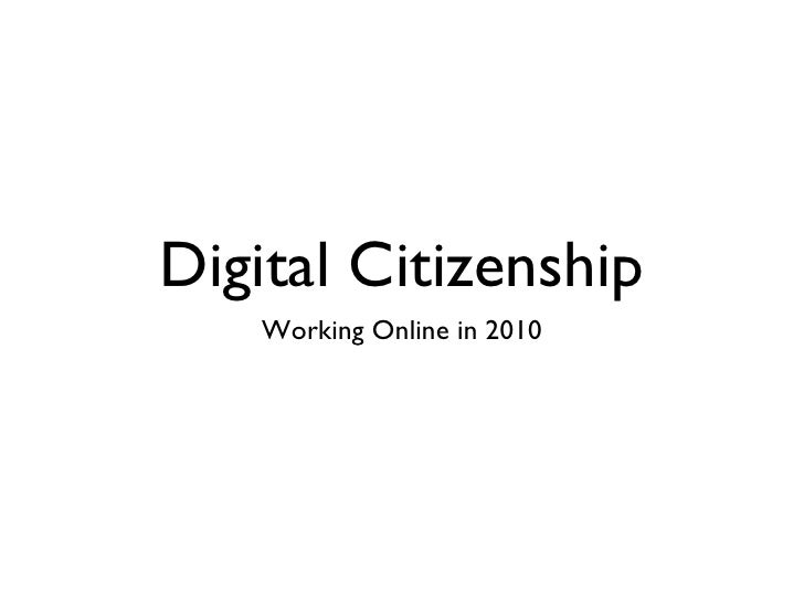 Digital Citizenship <ul><li>Working Online in 2010 </li></ul>