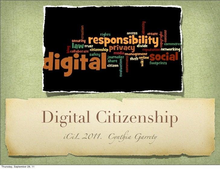 Digital Citizenship                                iCiL 2011. Cyn!ia GarretyThursday, September 29, 11
