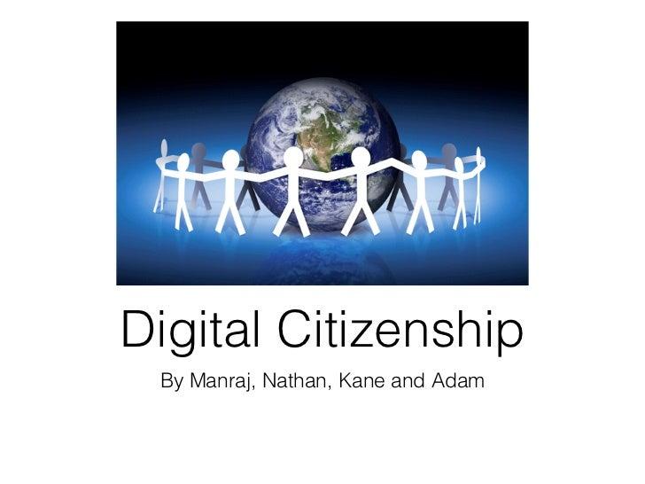 Digital Citizenship By Manraj, Nathan, Kane and Adam