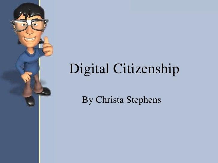 Digital Citizenship  By Christa Stephens