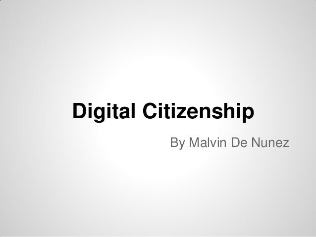 Digital Citizenship          By Malvin De Nunez