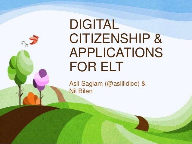 DIGITALCITIZENSHIP &APPLICATIONSFOR ELTAsli Saglam (@aslilidice) &Nil Bilen