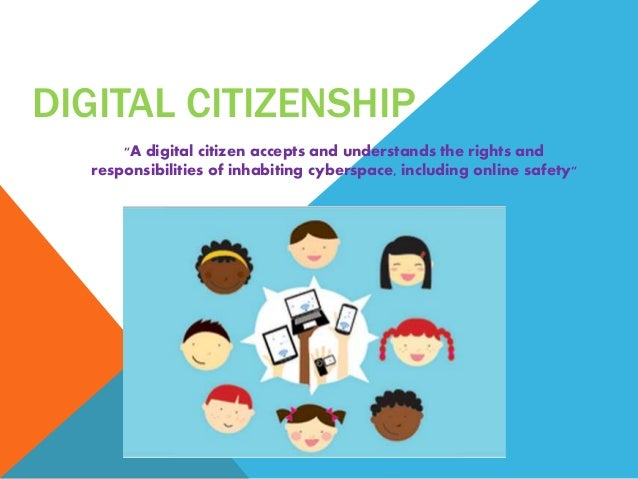 """DIGITAL CITIZENSHIP """"A digital citizen accepts and understands the rights and responsibilities of inhabiting cyberspace, i..."""