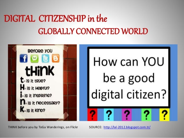 DIGITAL CITIZENSHIP in the  GLOBALLY CONNECTED WORLD  THINK before you by ToGaWanderings, on Flickr SOURCE: http://lal-201...