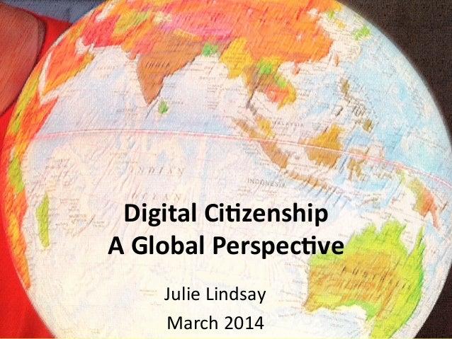 Digital  Ci)zenship   A  Global  Perspec)ve   Julie  Lindsay   March  2014