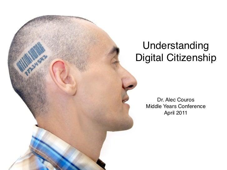 UnderstandingDigital Citizenship      Dr. Alec Couros  Middle Years Conference         April 2011