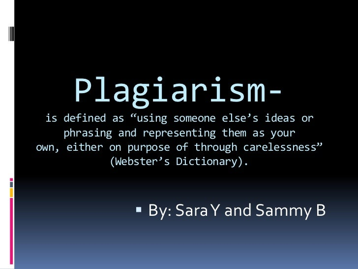"""Plagiarism-is defined as """"using someone else's ideas or phrasing and representing them as your own, either on purpose of t..."""
