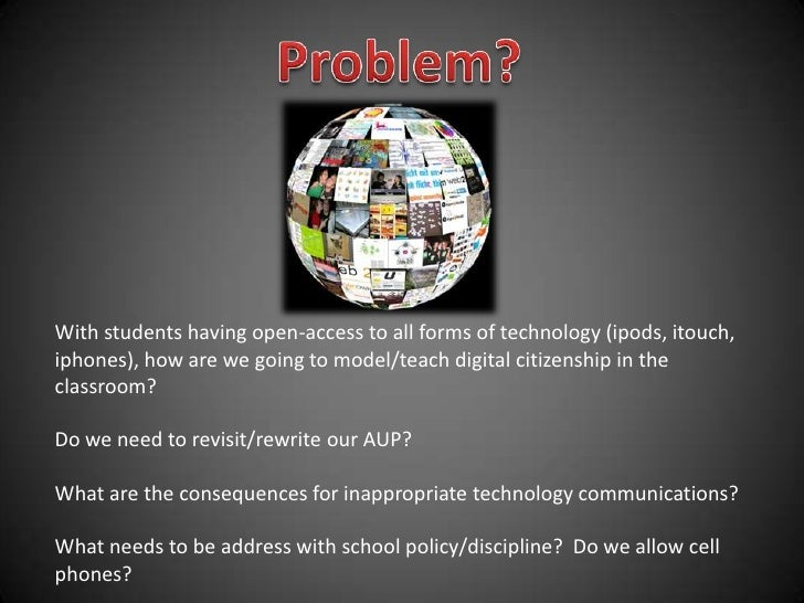 Problem?<br />With students having open-access to all forms of technology (ipods, itouch, iphones), how are we going to mo...