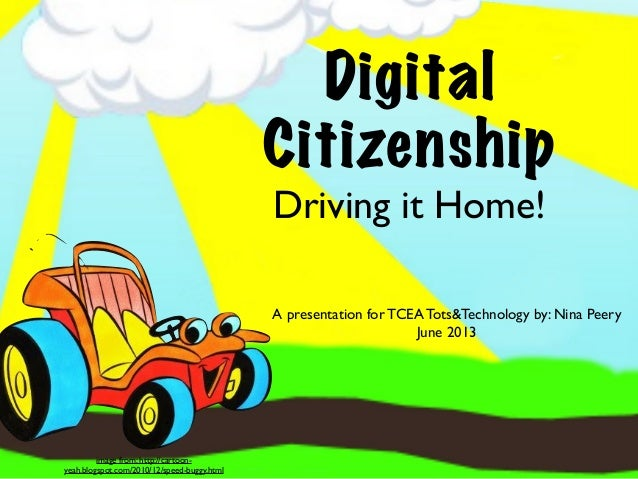 Driving it Home!DigitalCitizenshipA presentation for TCEA Tots&Technology by: Nina PeeryJune 2013image from: http://cartoo...