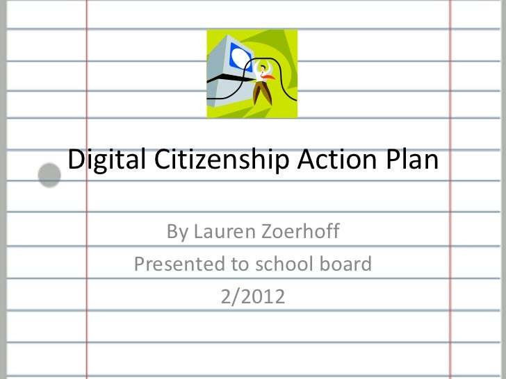 Digital Citizenship Action Plan        By Lauren Zoerhoff     Presented to school board              2/2012
